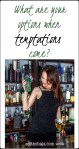 WHAT ARE YOUR OPTIONS WHEN TEMPTATIONS COME?