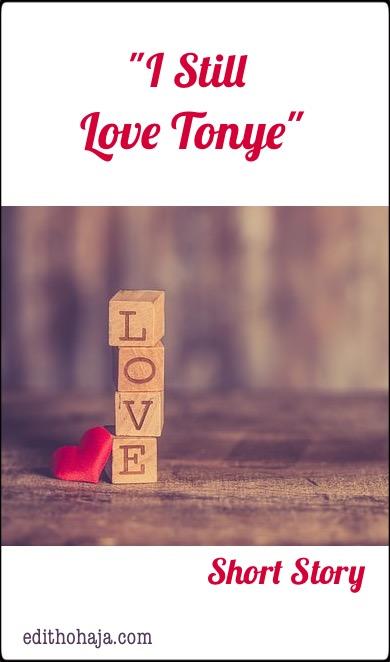 """""""I STILL LOVE TONYE"""" (3) SHORT STORY"""