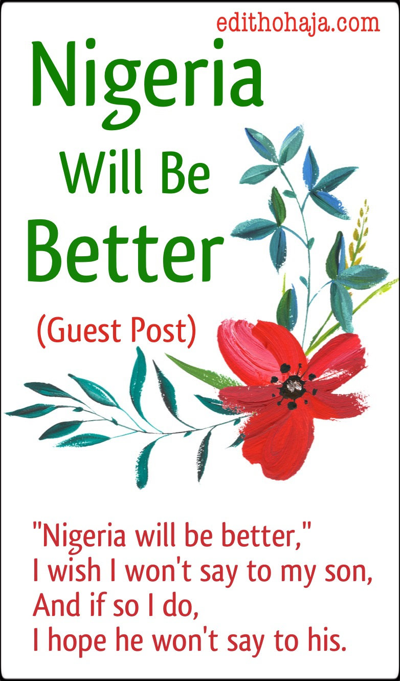 NIGERIA WILL BE BETTER by OLUWASEUNFUNMI RECLUSE (POEM)