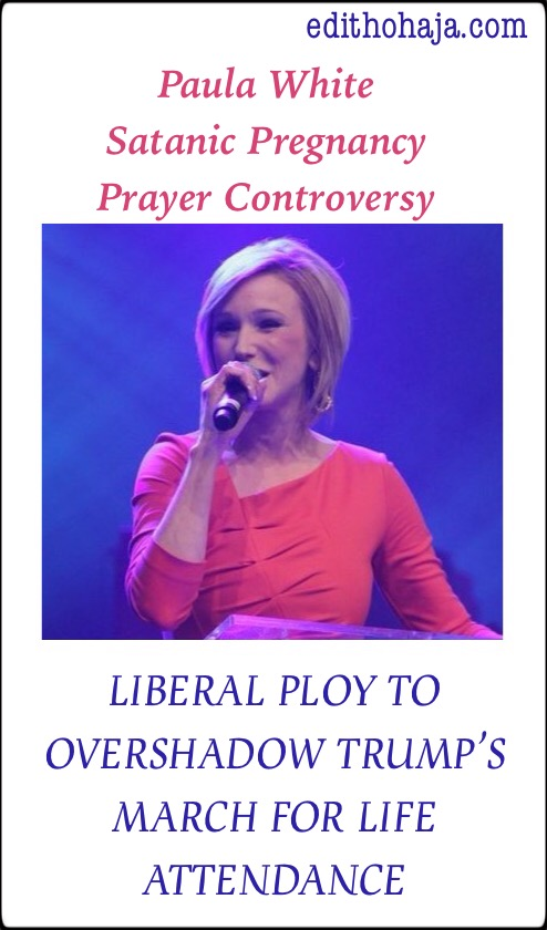 Paula White Satanic Pregnancy Prayer Controversy: LIBERAL PLOY TO OVERSHADOW TRUMP'S MARCH FOR LIFE ATTENDANCE