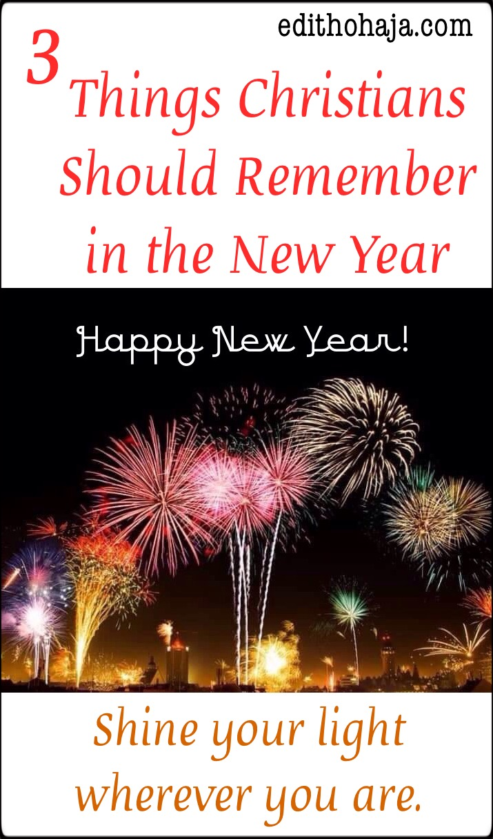 3 THINGS CHRISTIANS SHOULD REMEMBER IN THE NEW YEAR