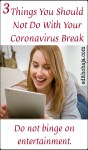 3 THINGS YOU SHOULD NOT DO WITH YOUR CORONAVIRUS BREAK