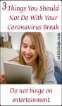 3 THINGS YOU SHOULD NOT DO WITH YOUR CORONAVIRUS BREAK