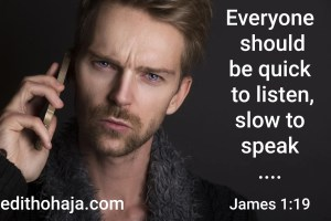 Everyone should be quick to listen, slow to speak James chapter 1, verse 19