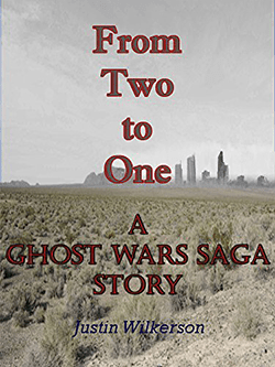 From Two to One by Justin Wilkerson. Ghost Wars Saga.