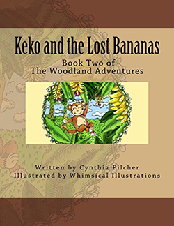 Keko and the Lost Bananas by Cynthia Pilcher. The Woodland Adventures,Book 2.