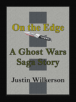 On the Edge by Justin Wilkerson. Ghost Wars Saga Story, Book 3.