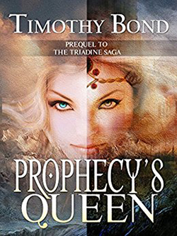 Prophecy's Queen by Timothy Bond. The Triadine Saga.