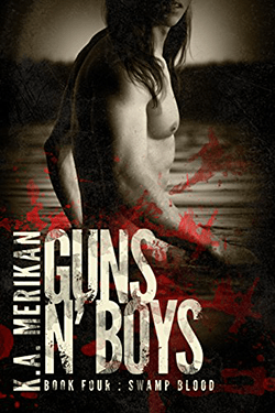 Swamp Blood by K.A. Merikan. Guns N' Boys, Book 4.
