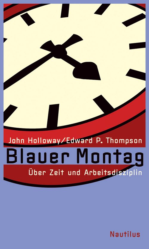 John Holloway, Edward P. Thompson Blauer Montag