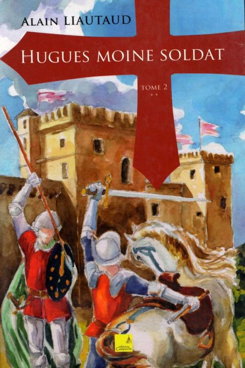 Alain Liautaud - Hugues moine soldat - Tome 2