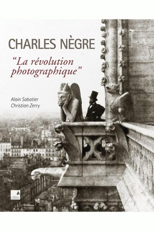 Alain Sabatier et Christian Zerry - Charles Nègre, la révolution photographique