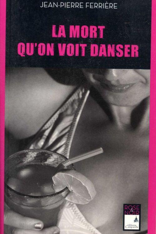 Jean-Pierre Ferrière - La mort qu'on voit danser