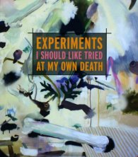 Experiments I Should Like Tried At My Own Death by Caryl Pagel