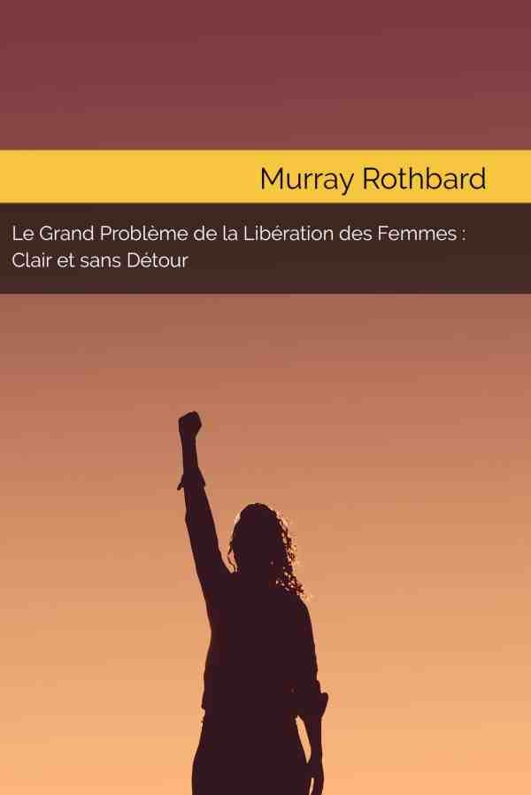murray n. rothbard le grand problème de la libération des femmes
