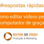 Como editar vídeos pelo computador de graça?