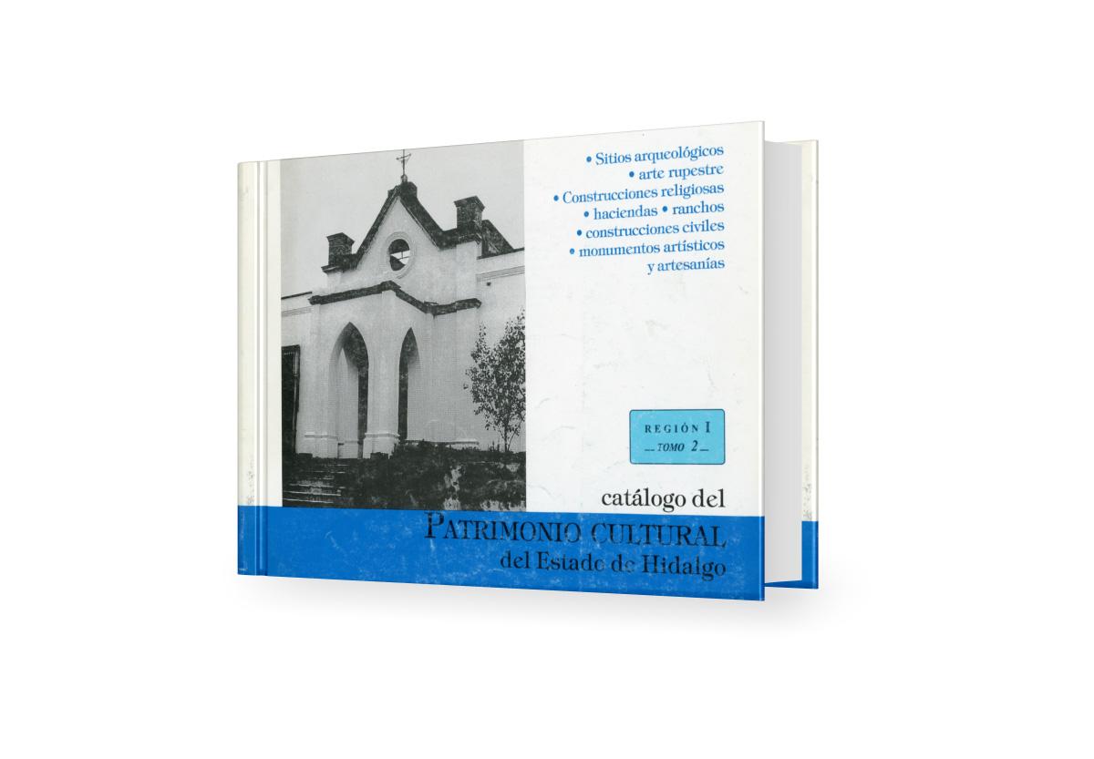 Catálogo del patrimonio cultural del Estado de Hidalgo, Región I, tomo 2