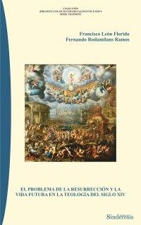 EL PROBLEMA DE LA RESURRECCIÓN Y LA VIDA FUTURA EN LA TEOLOGÍA DEL SIGLO XIV