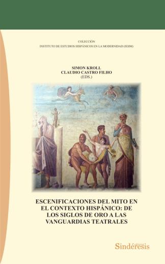 portada escenificaciones del mito en el contexto hispanico de los siglos de oro a las vanguardias teatrales