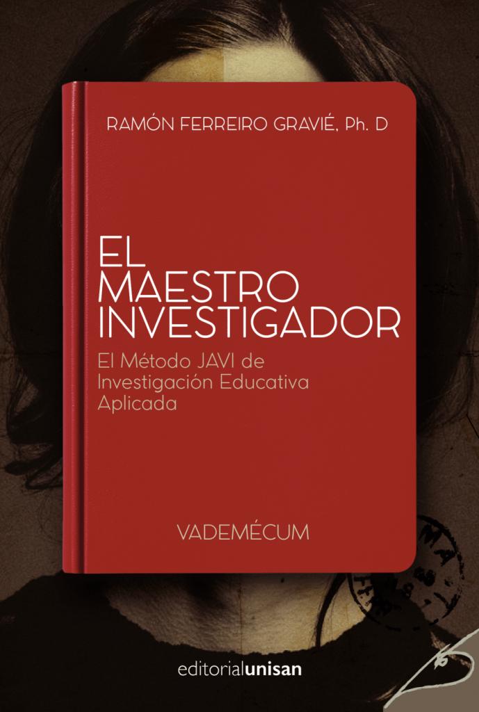 EL Maestro Investigador: El Método JAVI de Investigación Educativa Aplicada