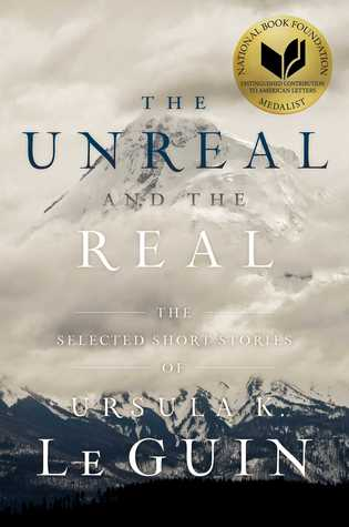 The Unreal and The Real Ursula K. Le Guin - Short Stories By Women Toronto 2018 Edit Seven