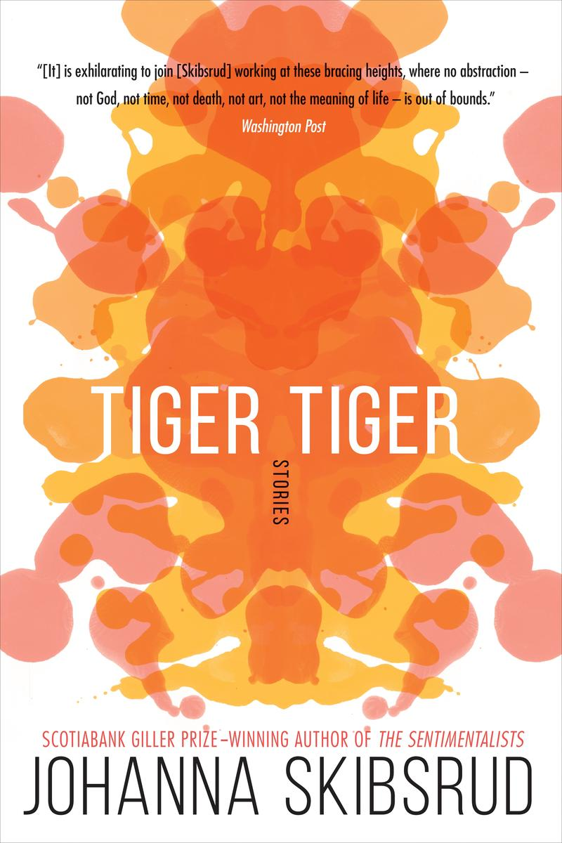 Tiger Tiger Johanna Skibsrud Short Stories By Women Toronto 2018 Edit Seven