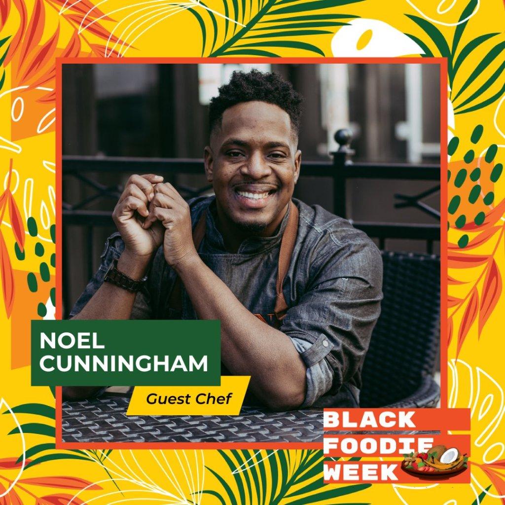 Chef Noel Cunningham - Black Foodie Week