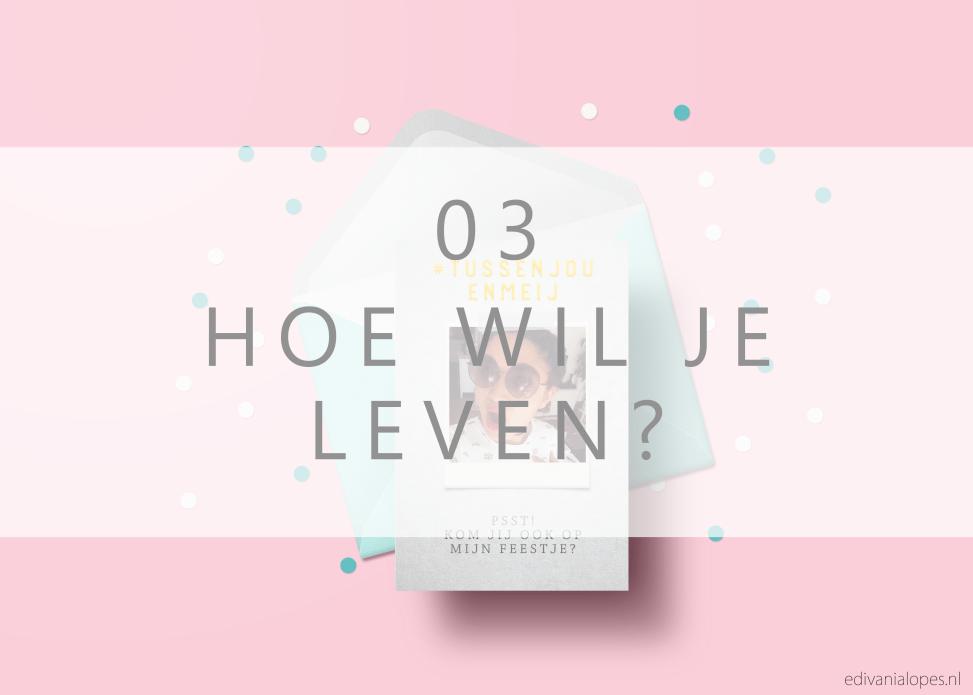 #Tussenjouenmeij: Hoe wil je leven? - EdivaniaLopes.nl
