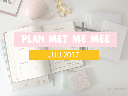 Plan met me mee: juli 2017 - EdivaniaLopes.nl