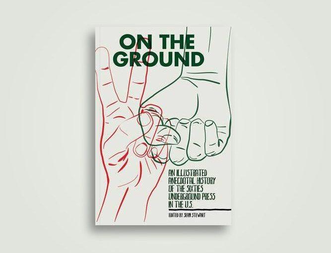 """""""On The Ground"""" è una guida illustrata della storia della stampa underground americana degli anni Sessanta"""