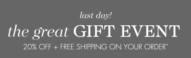 last day! the great GIFT EVENT 20% OFF + FREE SHIPPING ON YOUR ORDER*