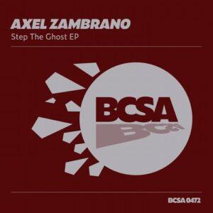 Axel Zambrano – Step the Ghost [BCSA0472]