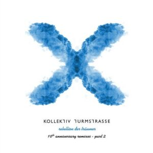 Kollektiv Turmstrasse – Rebellion der Traumer X – The 10th Anniversary Remixes, Pt. 2 [CNS112]
