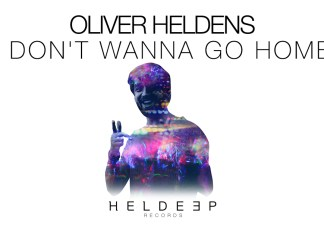 Oliver Heldens I Don't Wanna Go Home