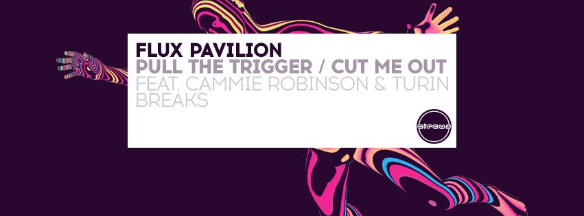 Flux Pavilion Pull The Trigger Cut Me Out