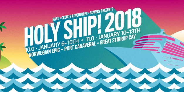 Holy Ship! 2018 || Dates & On Sale Info Announced!