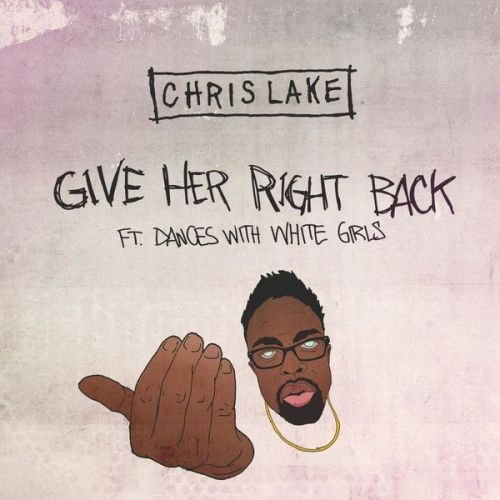 "Chris Lake ""Give Her Right Back"" Featuring Dances With White Girls"