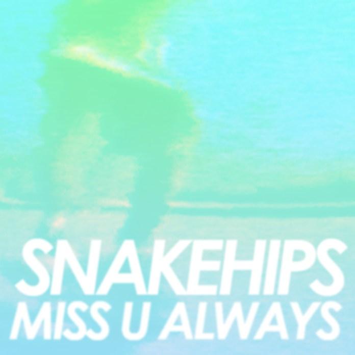 Snakehips Miss U Always