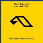 Above & Beyond Is It Love? (1001) Gabriel & Dresden Remix