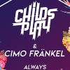 ChildsPlay ft. Cimo Frankel - Always