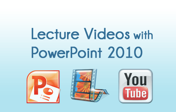 Lecture Videos with PowerPoint 2010
