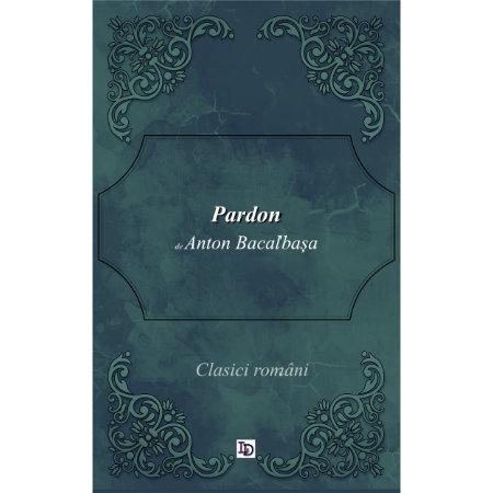 Pardon, de Constantin, Ioan și Anton Bacalbașa