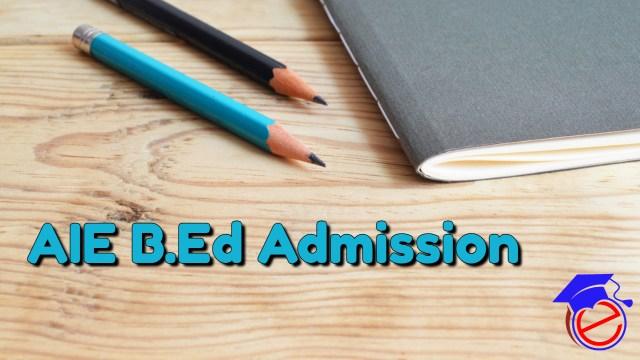 AIE B.Ed Admission 2022
