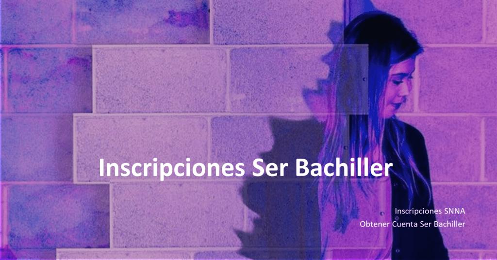 Inscripciones Ser Bachiller