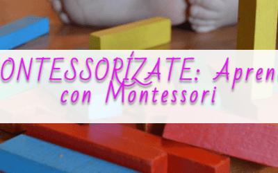 MONTESSORÍZATE: Aprende con Montessori