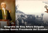 Biografía de Eloy Alfaro Delgado, Décimo Quinto Presidente del Ecuador