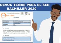 Nuevos Temas para el Ser Bachiller 2020