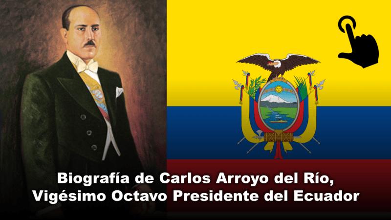 Biografía de Carlos Arroyo del Río, Vigésimo Octavo Presidente del Ecuador