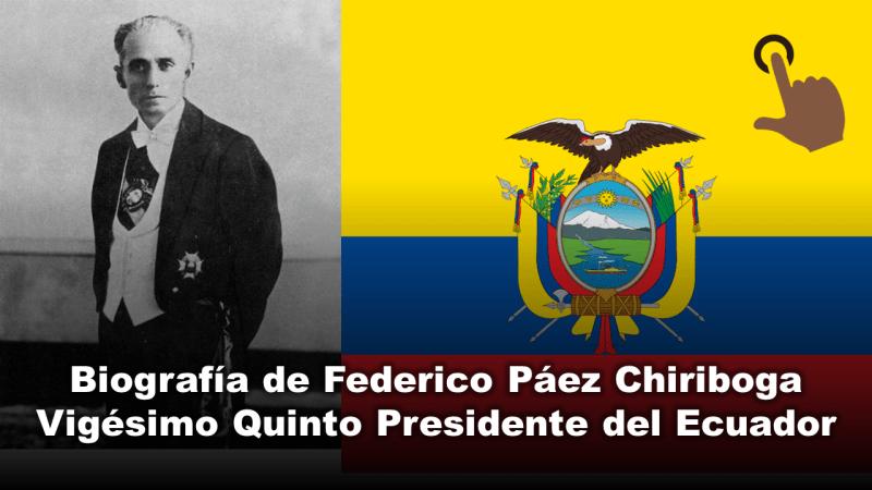 Biografía de Federico Páez Chiriboga, Vigésimo Quinto Presidente del Ecuador