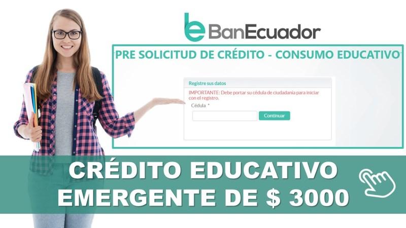 Crédito Educativo Emergente del BanEcuador - Pre Solicitud 3000 dolares